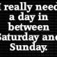 I really need a day…