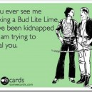 If you ever see me drinking a Bud Lite Lime