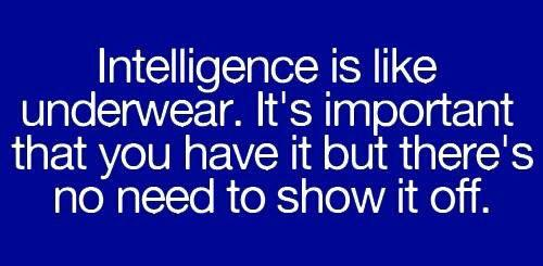 Intelligence is like underwear