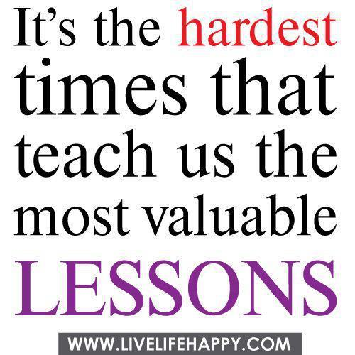 It's the hardest times that teach us…