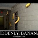 Suddenly, Bananas!