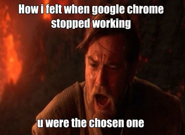 How I felt when Chrome stopped working