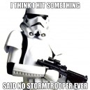 Said no Stormtrooper ever