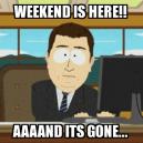 Every weekend…