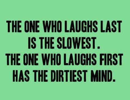 The one who always laughs first