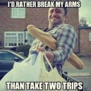 Two trips are for the weak!