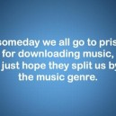 If Someday We All Go To Prison