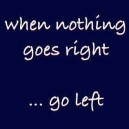 When nothing goes right