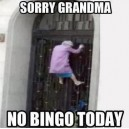 No Bingo Today Grandma!
