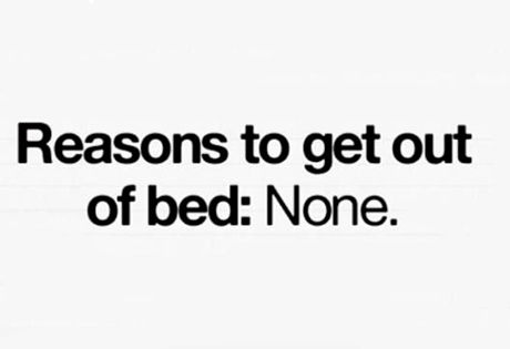 Reasons to get out of bed