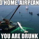 Go Home Airplane You Are Drunk