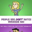 People who watch Breaking Bad