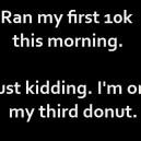 Ran my first 10k
