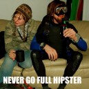 Never Go Full Hipster