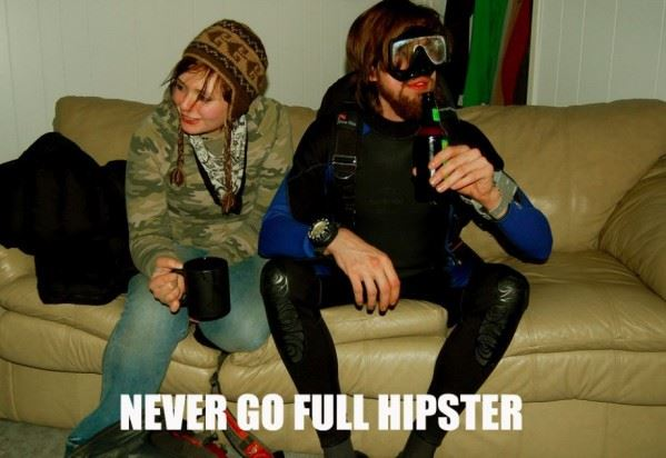 Never Go Full Hipster