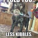 Less Kibbles