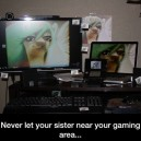 Never let your sister near your gaming area