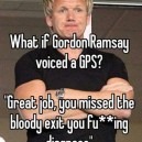 If Gordon Ramsay voiced a GPS