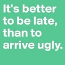 It's better to be late