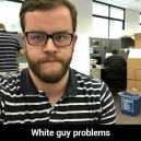 White guy problems