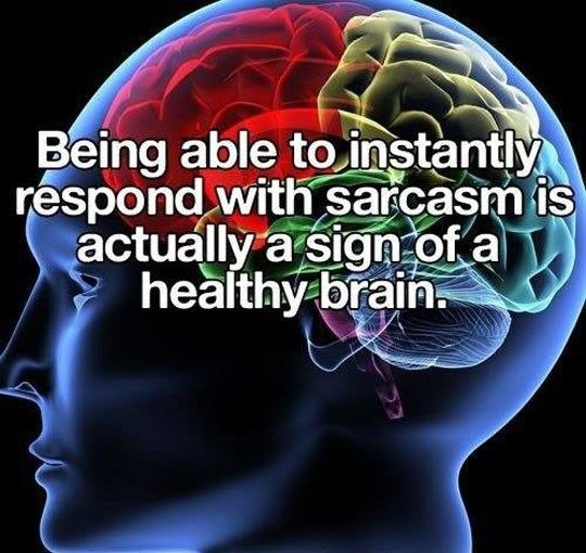 Sarcasm is a sign of a healthy brain
