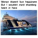 They Say Money Doesn't Buy Happiness