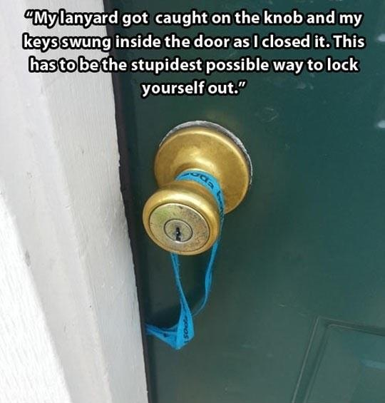 Probably The Stupidest Way To Lock Yourself Out