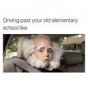 Everytime I Drive Past My Old School