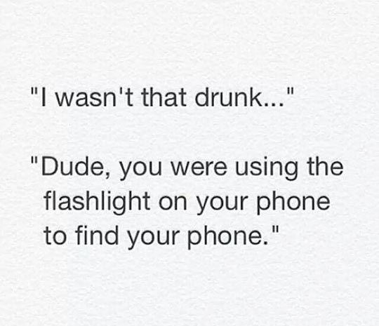Yes, you were that drunk