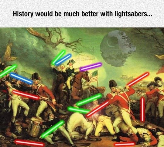 History would be much better with lightsabers
