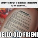 When you you don't have your smartphone to the bathroom