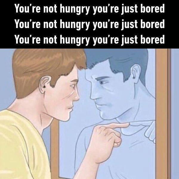 When I'm feeling  hungry and I am like