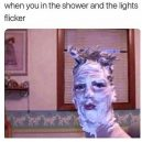 When you are in the shower and the light flickers
