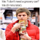 Whenever I'm doing grocery shopping